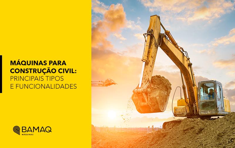 Máquinas para construção civil: as 7 principais