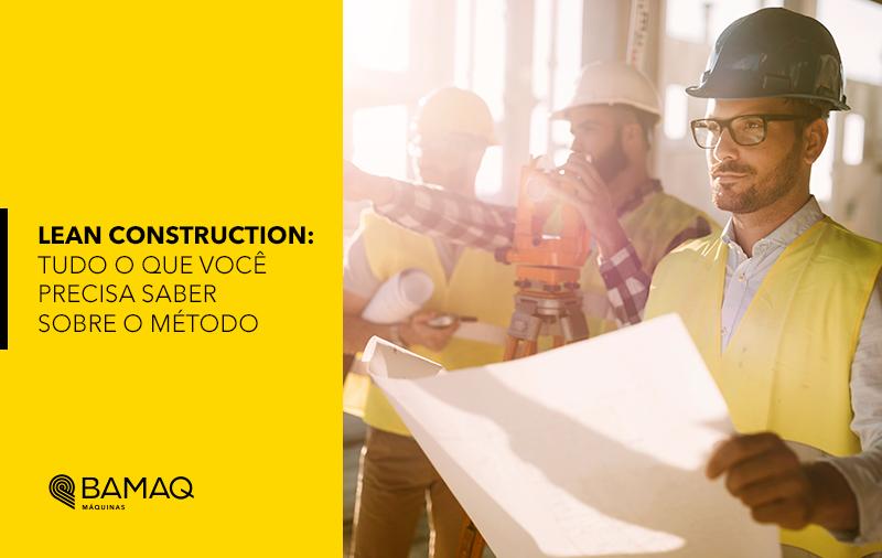 Lean Construction: tudo o que você precisa saber sobre o método