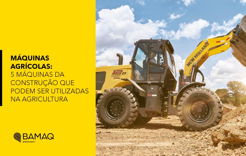 Máquinas agrícolas: 5 máquinas da construção amplamente utilizadas na agricultura