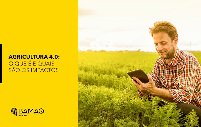 Agricultura 4.0: o que é e quais seus impactos na produção agrícola